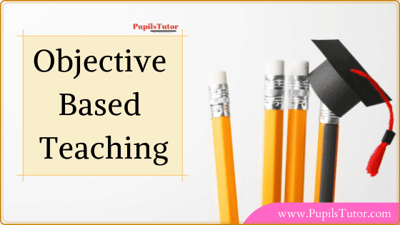 What are objective-based teaching and its need? | Meaning And Definition Of Objective Based Education? | Objective Based Approach In Teaching