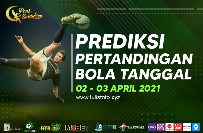PREDIKSI BOLA TANGGAL 02 – 03 APRIL 2021