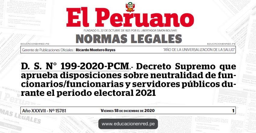 D. S. N° 199-2020-PCM.- Decreto Supremo que aprueba disposiciones sobre neutralidad de funcionarios/funcionarias y servidores públicos durante el periodo electoral 2021