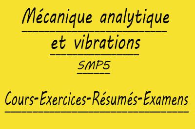 Mécanique analytique et vibrations (SMP5) Cours // Td Et Exercices // Résumés // Examens