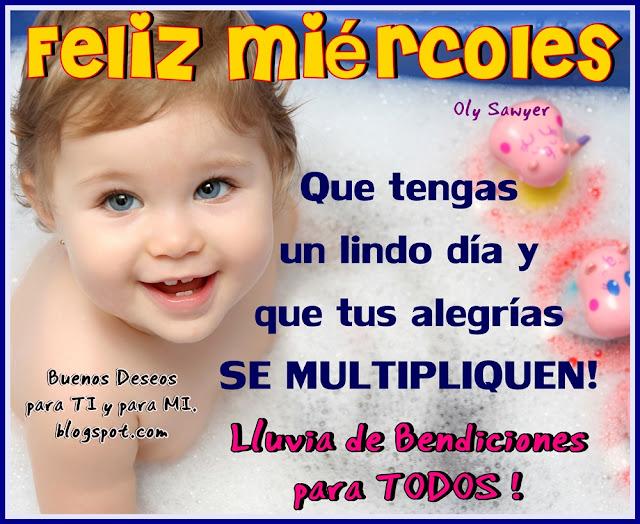 FELIZ MIÉRCOLES !  Que tengas un lindo día y que tus alegrías  SE MULTIPLIQUEN !!!  Lluvia de Bendiciones para TODOS!