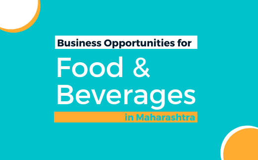 Business Opportunities for Food & Beverages Products in Maharashtra