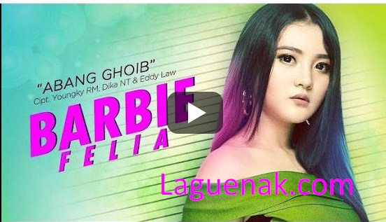 Download Lirik Lagu Barbie Felia Abang Ghoib mp3 Lagi Hits 2018 | Laguenak.com