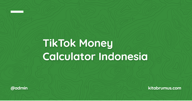 TikTok Money Calculator Indonesia, Begini Cara Memakainya!