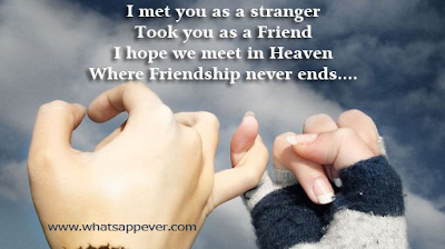Quotes about friends:I met you as a stranger took you as a friend I hop we meet in heaven where friendship never ends.