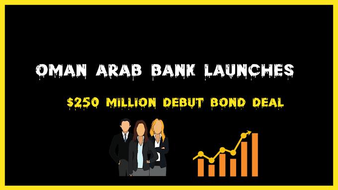 Oman Arab Bank issues a $250 million debut bond.