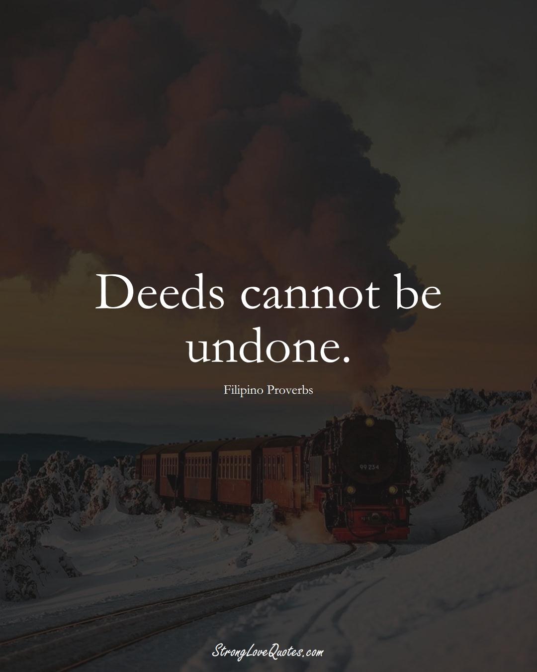 Deeds cannot be undone. (Filipino Sayings);  #AsianSayings