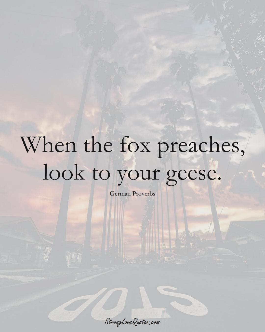 When the fox preaches, look to your geese. (German Sayings);  #EuropeanSayings