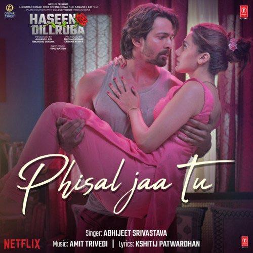 Phisal Jaa Tu Lyrics - Abhijeet Srivastava | Haseen Dillruba