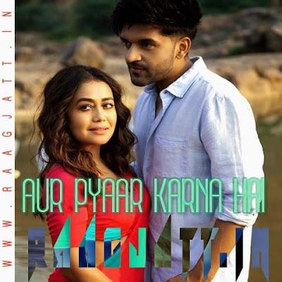 Aur Pyaar Karna Hai by Guru Randhawa Ft Neha Kakkar lyrics
