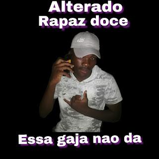 BAIXAR MP3 || Alterado Rapaz Doce - Essa Gaja Não Dá || 2020