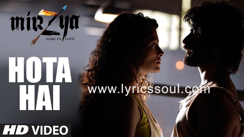 The Hota Hai lyrics from 'Mirzya: Dare to Love', The song has been sung by Nooran Sisters, Sain Zahoor, Akhtar Chinnal. featuring Harshvardhan Kapoor, Saiyami Kher, , . The music has been composed by Shankar-Ehsaan-Loy, , . The lyrics of Hota Hai has been penned by Gulzar,