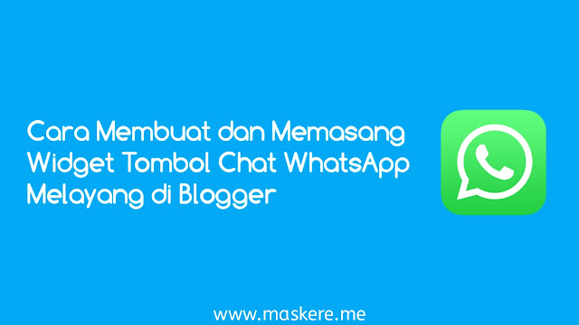 Cara Membuat dan Memasang Widget Tombol Chat WhatsApp Melayang di Blogger