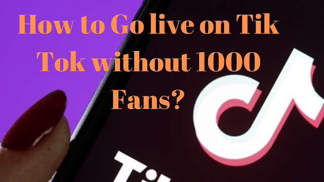 How to Go live on Tik Tok without 1000 Fans