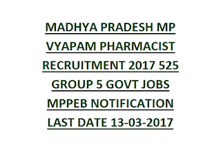 MADHYA PRADESH MP VYAPAM PHARMACIST RECRUITMENT 2017 525 GROUP 5 GOVT JOBS MPPEB NOTIFICATION LAST DATE 13-03-2017