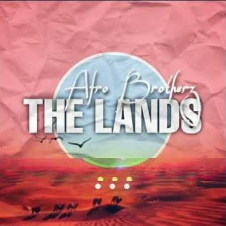 DOWNLOAD MP3: Afro Brotherz – The Lands (Original Mix) #Arewapublisize
