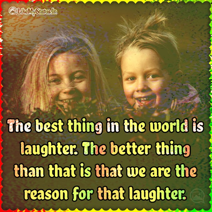 The best thing in the world is laughter