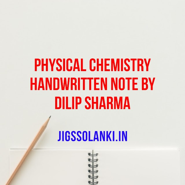 PHYSICAL CHEMISTRY HANDWRITTEN NOTE BY DILIP SHARMA