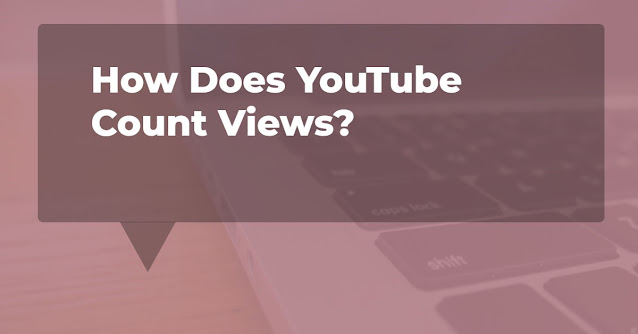 How Does YouTube Count Views