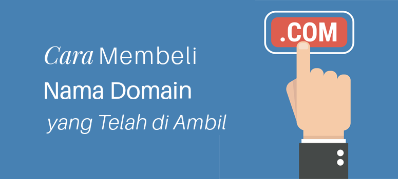 77 Tips Membeli Domain yang Diambil Orang Lain