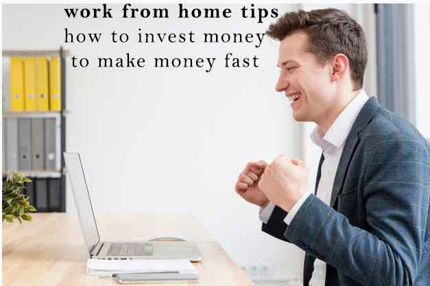 work from home tips how to invest money to make money fast