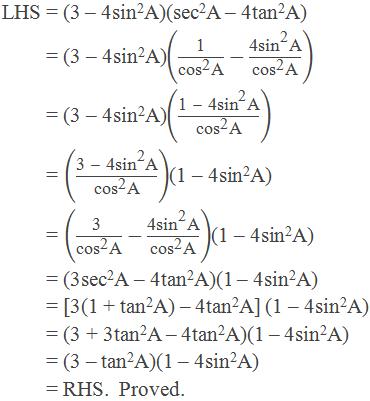 "LHS = (3 – 4sin2A)(sec2A – 4tan2A)            = (3 – 4sin2A)(""1"" /(〖""cos"" 〗^""2""  ""A"" )-(""4"" 〖""sin"" 〗^""2""  ""A"" )/(〖""cos"" 〗^""2""  ""A"" ))            = (3 – 4sin2A)((""1 "" -"" 4"" 〖""sin"" 〗^""2""  ""A"" )/(〖""cos"" 〗^""2""  ""A"" ))            = ((""3 "" -"" 4"" 〖""sin"" 〗^""2""  ""A"" )/(〖""cos"" 〗^""2""  ""A"" ))(1 – 4sin2A)            = (""3 "" /(〖""cos"" 〗^""2""  ""A"" )-(""4"" 〖""sin"" 〗^""2""  ""A"" )/(〖""cos"" 〗^""2""  ""A"" ))(1 – 4sin2A)            = (3sec2A – 4tan2A)(1 – 4sin2A)            = [3(1 + tan2A) – 4tan2A] (1 – 4sin2A)            = (3 + 3tan2A – 4tan2A)(1 – 4sin2A)            = (3 – tan2A)(1 – 4sin2A)            = RHS.  Proved."