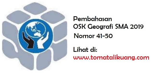 pembahasan osk geografi sma 2019 no 41-50; www.tomatalikuang.com