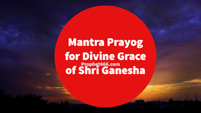 Mantra Experiment for Divine Grace and Blessings of Shri Ganesha