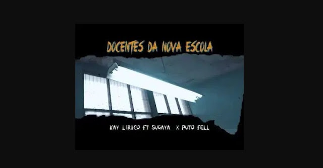 Kay Lírico x Sugaya x Puto Fell – Docentes da Nova Escola (2021) DOWNLOAD MP3