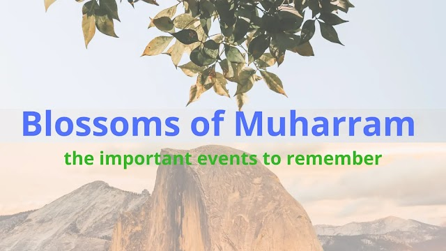 The Blossoms of Muharram: The important Events to noted