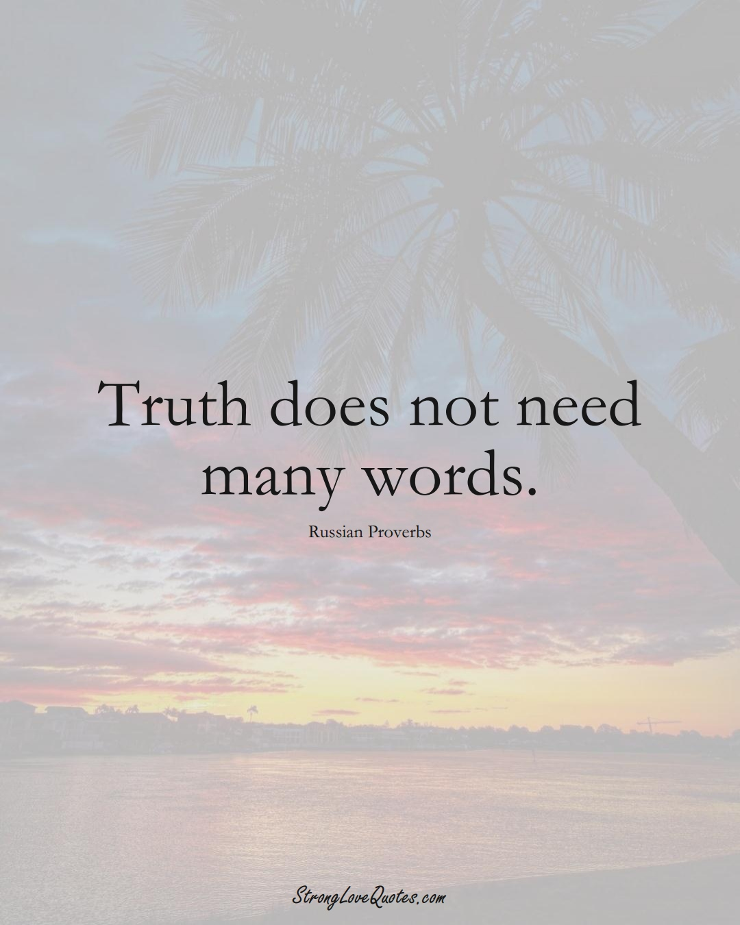 Truth does not need many words. (Russian Sayings);  #AsianSayings