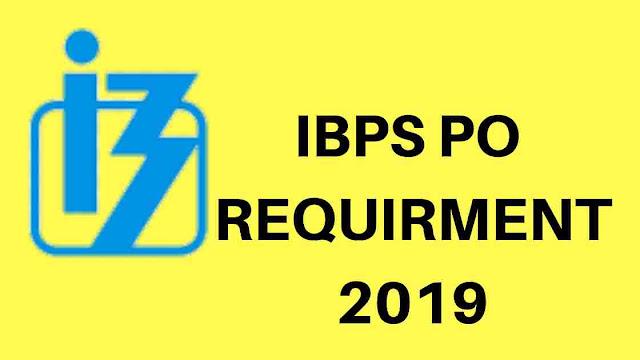 IBPS PO REQUIRMENT 2019