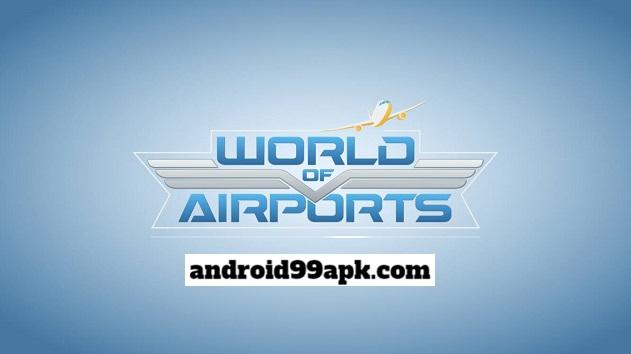 لعبة World of Airports v1.23.11 مهكرة بحجم 106 MB للاندرويد