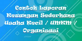 Contoh Laporan Keuangan Sederhana Usaha Kecil / UMKM / Organisasi