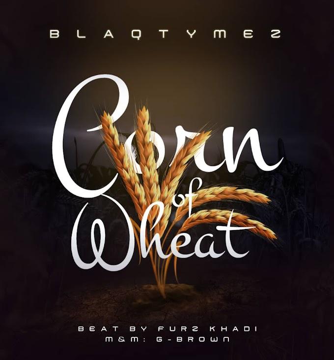 Blaqtymez - Corn Of Wheat (Freestyle)
