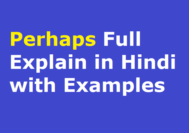Perhaps Full Explain in Hindi with Examples
