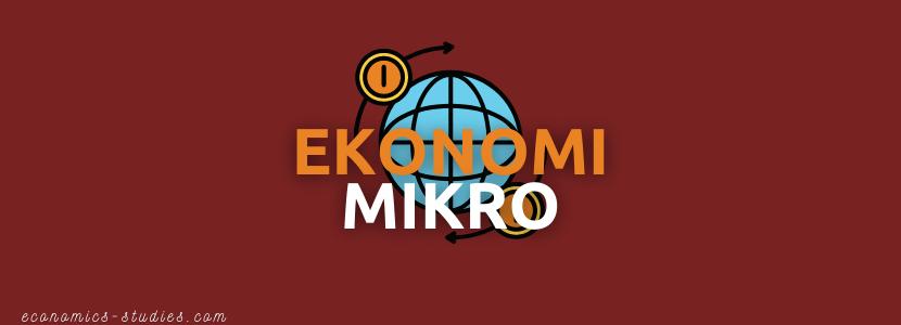 Pengertian Ekonomi Mikro, Sejarah dan Fokus Kajian