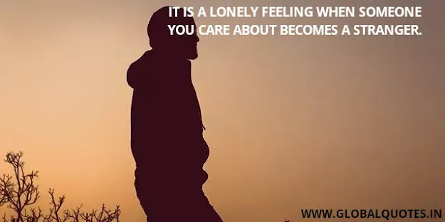 It is a lonely feeling when someone you care about becomes a stranger