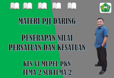 Materi PKn Kelas VI Tema 2 Subtema 2 - Penerapan Nilai Persatuan dan Kesatuan
