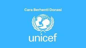 cara berhenti donasi Unicef Indonesia yang Benar dan Tepat