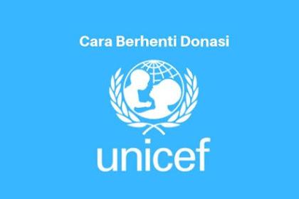 Cara Berhenti Donasi UNICEF dengan Cepat dan Mudah