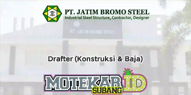 Info Loker Drafter (Konstruksi & Baja) PT. Jatim Bromo Steel 2019