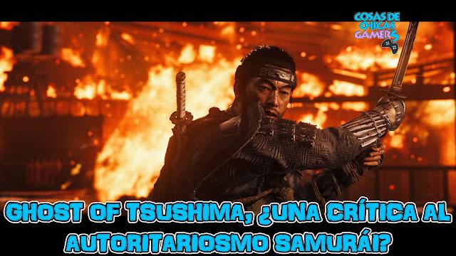 Ghost of Tsushima ¿Crítica al Autoritarismo samurái? Reportaje