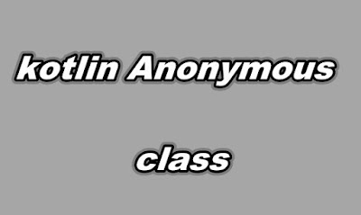 kotlin anonymous class