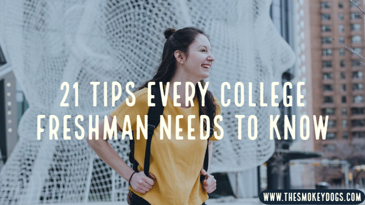21 Tips Every College Freshman Needs To Know The Smokey Dogs The
