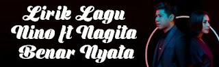 Lirik Lagu Nino ft Nagita - Benar Nyata