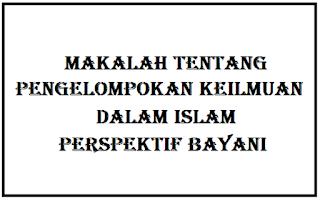 Makalah Tentang Pengelompokan Keilmuan Dalam Islam (Perspektif Bayani)
