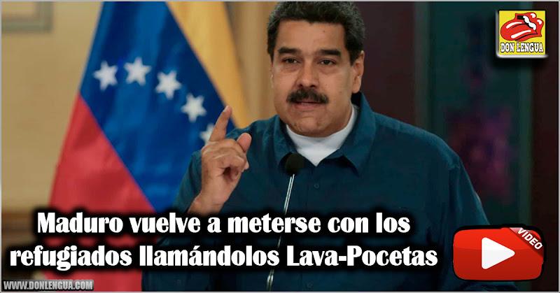 Maduro vuelve a meterse con los refugiados llamándolos Lava-Pocetas