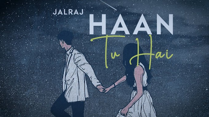 Haan Tu hai (Reprise) Lyrics - JalRaj | A1lyrics