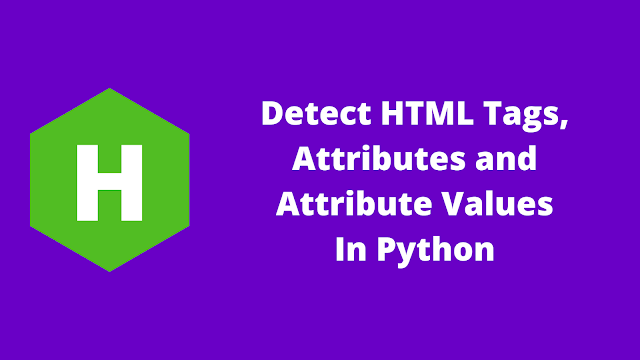 HackerRank Detect HTML Tags, Attributes and Attribute Values in python problem solution